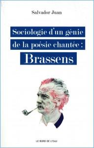 Salvador Juan, Sociologie d'un génie de la poésie chantée : Brassens, Le Bord de L'eau éditions, janvier 2017.